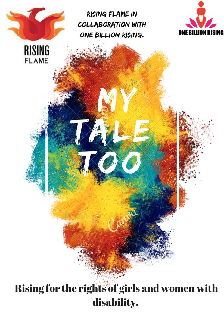 My Tale Too - Mumbai-January-2018: This is the poster for Rising Flame's workshop series: My Tale Too. The Rising flame logo is on the left and the One Billion Rising logo is on the right. In the centre there is a mix of blue, yellow and red on which My Tale Too is written in white. And at the bottom it is written, rising for the rights of girls and women with disabilities.