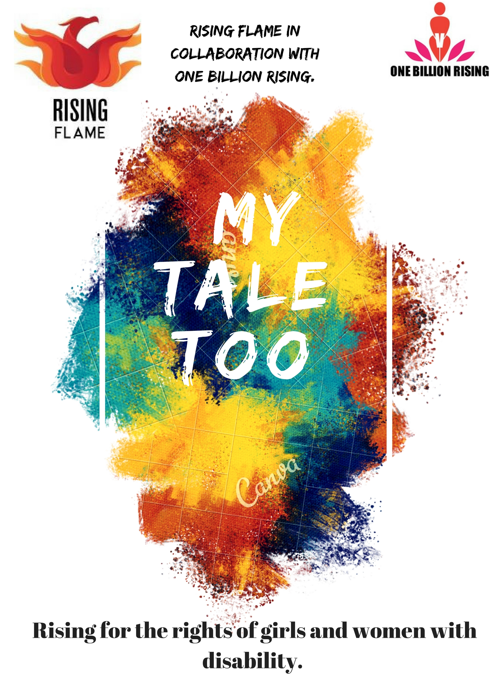 This is the poster for Rising Flame's workshop series: My Tale Too. The Rising flame logo is on the left and the One Billion Rising logo is on the right. In the centre there is a mix of blue, yellow and red on which My Tale Too is written in white. And at the bottom it is written, rising for the rights of girls and women with disabilities.