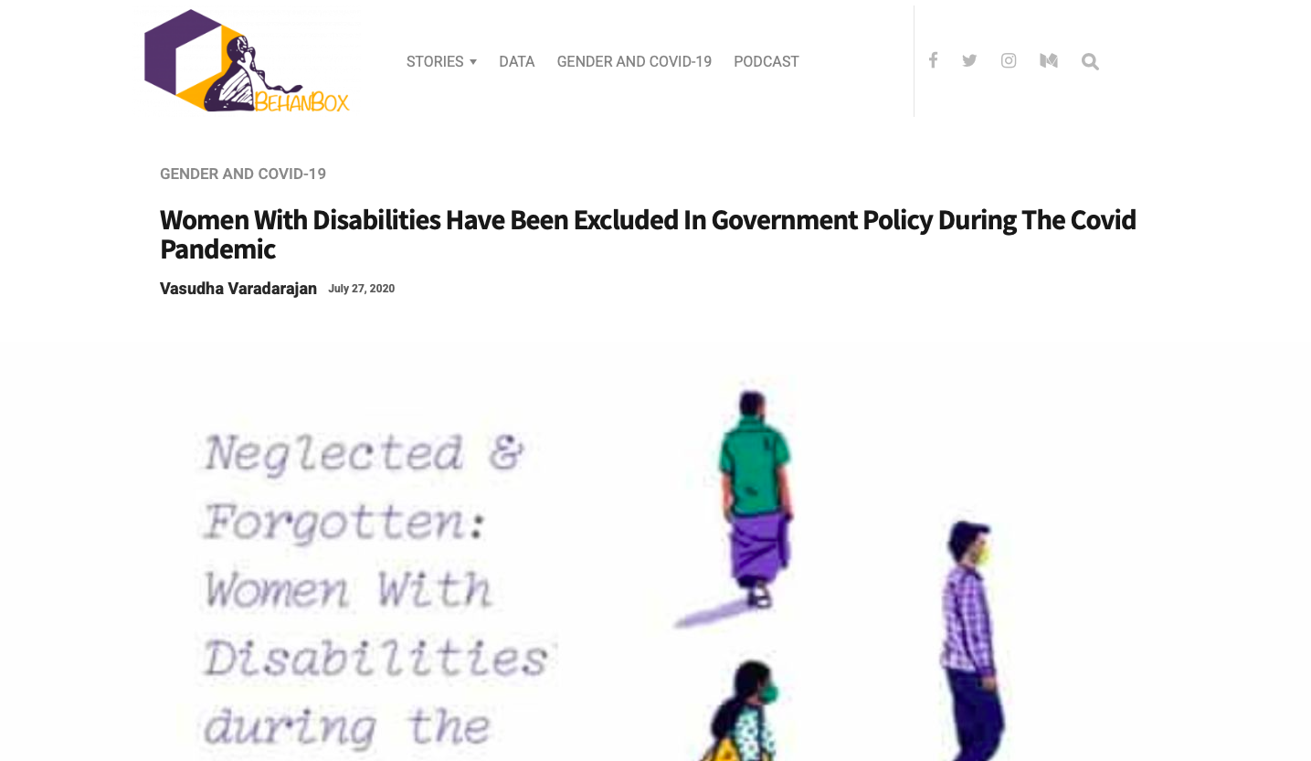 "BehanBox published an article on the report under the name ""Women With Disabilities Have Been Excluded In Government Policy During The Covid Pandemic"". It is written by Vasudha Varadarajan on July 27, 2020."