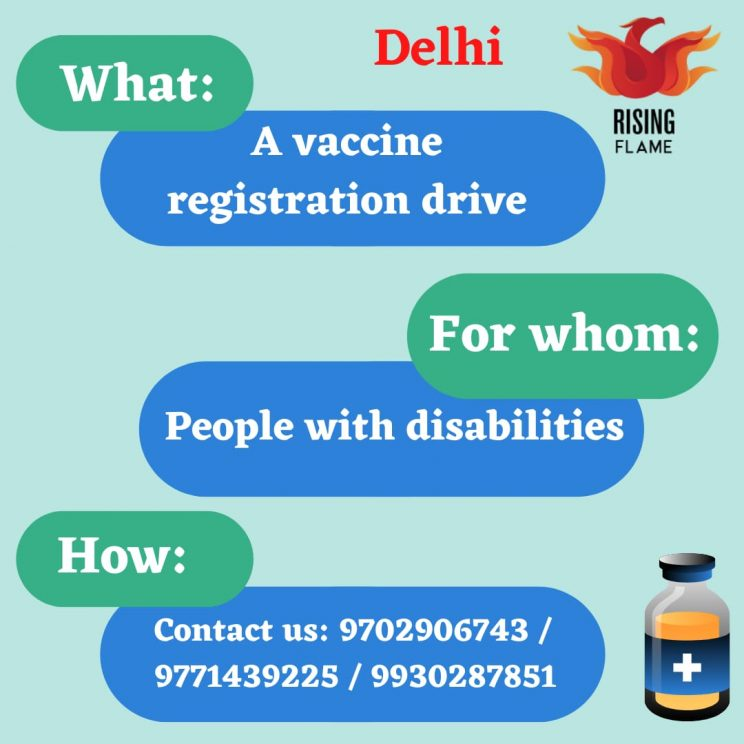 Image description: a light blue background on which there are oval shapes of green with questions and blue with answers. The first set is: What: a vaccine registration drive. The second set is: for whom: people with disabilities. The third set is how: Contact us: 9702906743 / 9771439225 / 9930287851 On the right hand top in the middle it says Delhi. The RF logo is on the right hand top and a small vaccine bottle is on the right hand bottom.